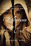 Hill, Frances: Deliverance From Evil: A Novel of the Salem Witch Trials (Salem Witch Trial Novels)