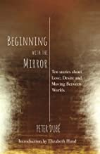 Beginning With the Mirror by Peter Dube