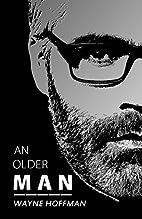 An Older Man by Wayne Hoffman