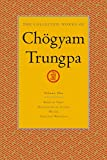 Gimian, Carolyn Rose: The Collected Works of Chogyam Trungpa: Born in Tibet - Meditation in Action - Mudra - Selected Writings