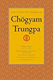 Gimian, Carolyn Rose: The Collected Works of Chögyam Trungpa Vol. 3 : Cutting Through Spiritual Materialism - The Myth of Freedom -The Heart of the Buddha - Selected Writings
