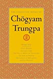 Trungpa, Chogyam: The Collected Works of Chogyam Trungpa: Crazy Wisdom-Illusion's Game-The Life of Marpa (Excerpts)-The Rain of Wisdom(Excerpts)-the Sadhana of Mahamudra(Excerpts)-Selected Writings