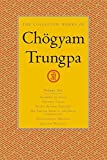 Trungpa, Chogyam: The Collected Works of Chogyam Trungpa: Glimpses of Space-Orderly Chaos-Secret Beyond Thought-The Tibetan Book of The dead Commentary -Transcending Madness-Selected Writings