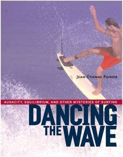 dancing-the-wave-audacity-equilibrium-and-other-mysteries-of-surfing