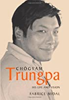 Chögyam Trungpa: His Life and Vision by…