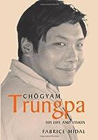 Chögyam Trungpa: His Life and Vision by…