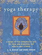 Yoga Therapy: A Guide to the Therapeutic Use…