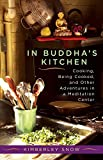 Snow, Kimberly: In Buddha's Kitchen: Cooking, Being Cooked, and Other Adventures in a Meditation Center