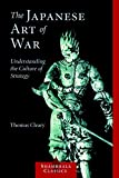 Cleary, Thomas: The Japanese Art Of War: Understanding The Culture Of Strategy