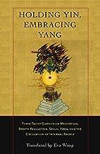 Holding Yin, Embracing Yang: Three Taoist…