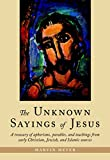Meyer, Marvin: The Unknown Sayings of Jesus