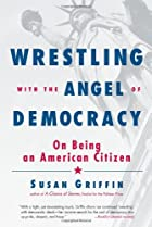 Wrestling with the Angel of Democracy: On…