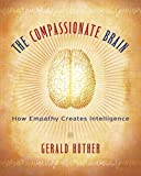Huether, Gerald: The Compassionate Brain: How Empathy Creates Intelligence