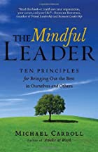 The Mindful Leader: Ten Principles for…