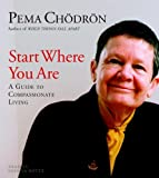 Chodron, Pema: Start Where You Are: A Guide to Compassionate Living