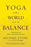 Stone, Michael: Yoga for a World Out of Balance: Teachings on Ethics and Social Action