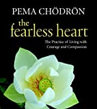 The Fearless Heart: The Practice of Living…