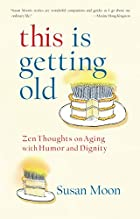This Is Getting Old: Zen Thoughts on Aging…