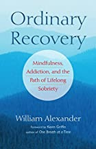 Ordinary Recovery: Mindfulness, Addiction,…