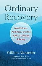 Ordinary Recovery: Mindfulness, Addiction,…