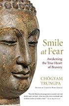 Smile at Fear: Awakening the True Heart of…