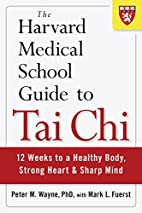 The Harvard Medical School Guide to Tai Chi:…