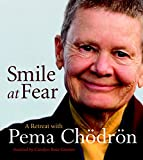 Chodron, Pema: Smile at Fear: A Retreat with Pema Chodron on Discovering Your Radiant Self-Confidence