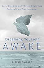 Dreaming Yourself Awake: Lucid Dreaming and…
