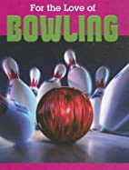 For the Love of Bowling (For the Love of…