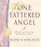 Yorgason, Blaine M.: One Tattered Angel: A Touching True Story of the Power of Love