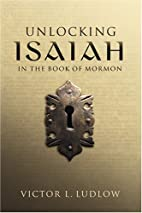 Unlocking Isaiah in the Book of Mormon by…