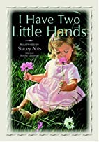 I Have Two Little Hands by Stacey Abts
