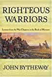 Bytheway, John: Righteous Warriors: Lessons from the War Chapters in the Book of Mormon