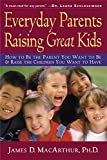 MacArthur, James D.: Everyday Parents Raising Great Kids