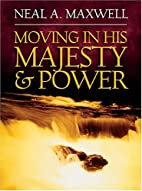 Moving In His Majesty And Power by Neal A.…