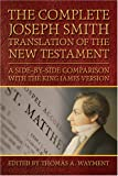 Wayment, Thomas A.: Complete Joseph Smith Translation of the New Testament: A Side-by-side Comparison With the a