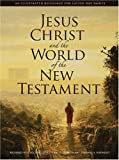 Holzapfel, Richard Neitzel: Jesus Christ and the World of the New Testament: An Illustrated Reference for Latter-Day Saints