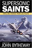 Bytheway, John: Supersonic Saints: Thrilling Stories from LDS Pilots