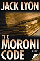 The Moroni Code by Jack Lyon