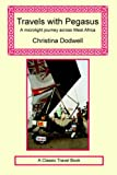Dodwell, Christina: Travels with Pegasus - A Microlight Journey Across West Africa