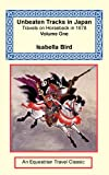 Bird, Isabella: Unbeaten Tracks in Japan: Travels on Horseback in 1878 - Volume One