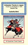 Bird, Isabella: Unbeaten Tracks in Japan: Travels on Horseback in 1878 - Volume Two