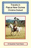 Dodwell, Christina: Travels in Papua New Guinea
