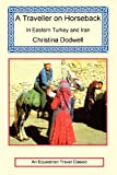 Dodwell, Christina: A Traveller on Horseback in Eastern Turkey and Iran
