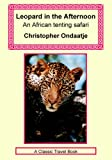 Ondaatje, Christopher: Leopard in the Afternoon - An Africa Tenting Safari
