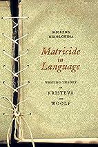 Matricide in Language by Miglena Nikolchina