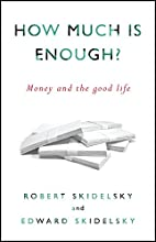 How Much is Enough?: Money and the Good Life…