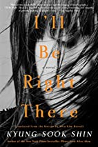 I'll Be Right There: A novel by Kyung-sook…