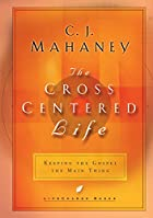 The Cross Centered Life: Keeping the Gospel…