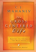 The cross centered life by C. J. Mahaney